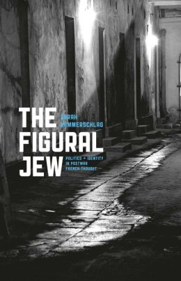 The Figural Jew: Politics and Identity in Postwar French Thought