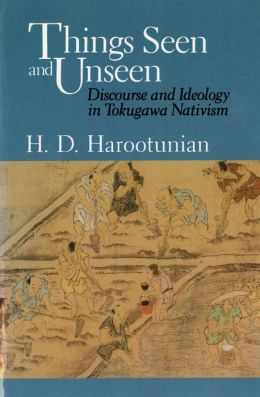 Things Seen and Unseen: Discourse and Ideology in Tokugawa Nativism