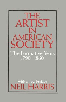 The Artist in American Society: The Formative Years, 1790-1860