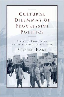 Cultural Dilemmas of Progressive Politics: Styles of Engagement Among Grassroots Activists