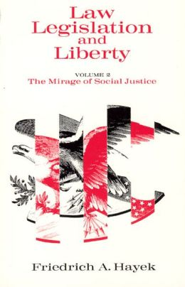Law, Legislation and Liberty: The Mirage of Social Justice