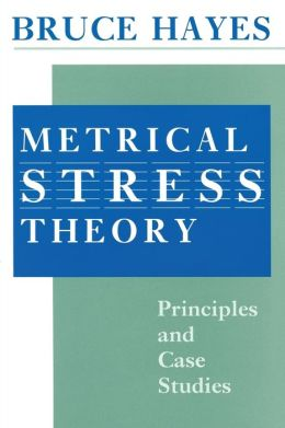 Metrical Stress Theory: Principles and Case Studies