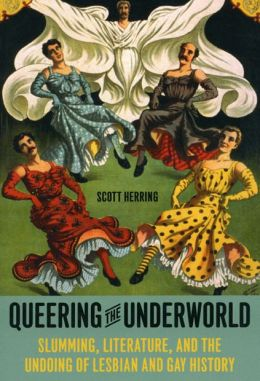 Queering the Underworld: Slumming, Literature, and the Undoing of Lesbian and Gay History