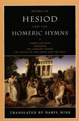 Works of Hesiod and the Homeric Hymns: Works and Days - Theogony - The Homeric Hymns - The Battle of the Frogs and the Mice