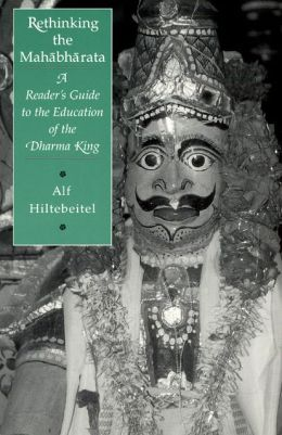 Rethinking the Mahabharata: A Reader's Guide to the Education of the Dharma King