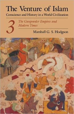The Venture of Islam: The Expansion of Islam in the Middle Periods - Conscience and History in a World Civilisation
