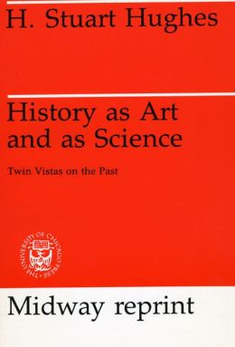History as Art and as Science: Twin Vistas on the Past