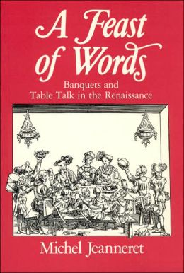 Feast of Words: Banquets and Table Talk in the Renaissance