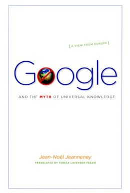 Google and the Myth of Universal Knowledge: A View from Europe