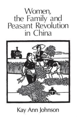 Women, the Family, and Peasant Revolution in China