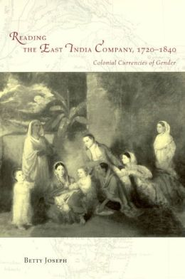 Reading the East India Company, 1720-1840: Colonial Currencies of Gender