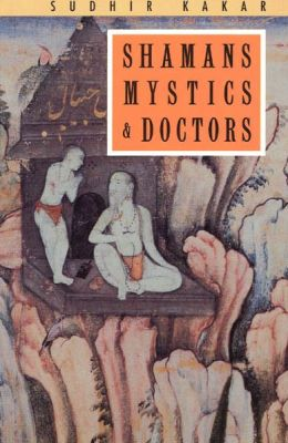Shamans, Mystics and Doctors: A Psychological Inquiry into India and Its Healing Traditions