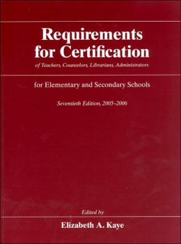Requirements for Certification of Teachers, Counselors, Librarians, and Administrators for Elementary and Secondary Schools, 2005-06