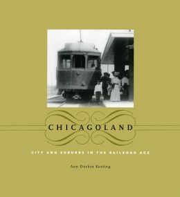 Chicagoland: City and Suburbs in the Railroad Age