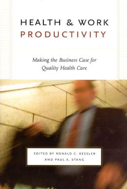 Health & Work Productivity: Making the Business Case for Quality Health Care (John D. and Catherine T. MacArthur Foundation Series on Mental Health and Development)