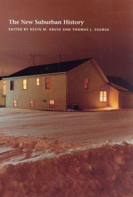 The New Suburban History (Historical Studies of Urban America Series)