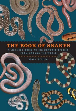 The Book of Snakes: A Life-Size Guide to Six Hundred Species from around the World