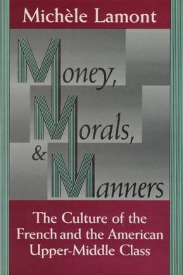 Money, Morals, and Manners: The Culture of the French and American Upper-Middle Class