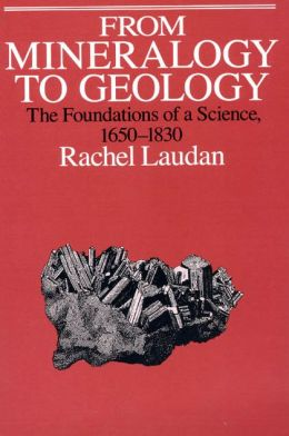 From Mineralogy to Geology: The Foundations of a Science, 1650-1830