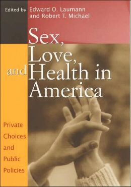 Sex, Love, and Health in America: Private Choices and Public Policies