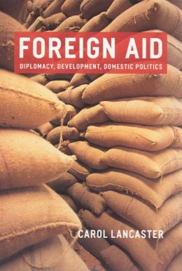 Foreign Aid: Diplomacy, Development, Domestic Policies