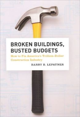 Broken Buildings, Busted Budgets: How to Fix America's Trillion-Dollar Construction Industry