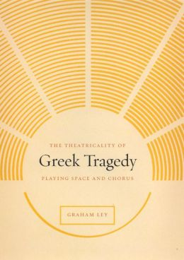 Theatricality of Greek Tragedy: Playing Space and Chorus