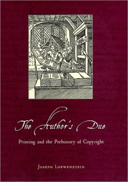 The Author's Due: Printing and the Prehistory of Copyright