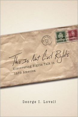 This Is Not Civil Rights: Discovering Rights Talk in 1939 America