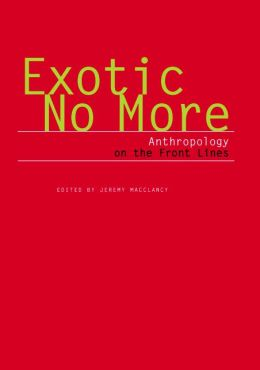 Exotic No More: Anthropology on the Front Lines