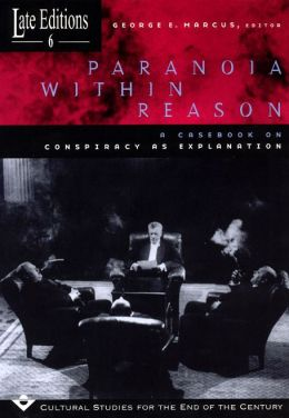 Paranoia Within Reason: A Casebook on Conspiracy as Explanation