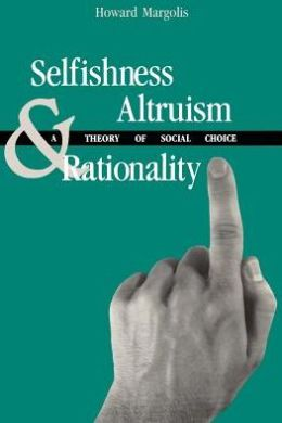 Selfishness, Altruism, and Rationality: A Theory of Social Choice