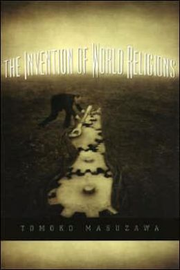 The Invention of World Religions: Or, How European Universalism Was Preserved in the Language of Pluralism