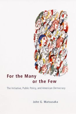 For the Many or the Few: The Initiative, Public Policy, and American Democracy