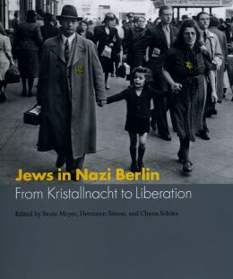 Jews in Nazi Berlin: From Kristallnacht to Liberation