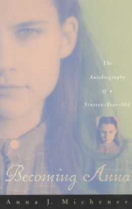 Becoming Anna: The Autobiography of a Sixteen-Year-Old