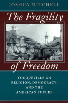 The Fragility of Freedom: Tocqueville on Religion, Democracy, and the American Future