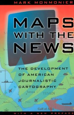 Maps with the News; The Development of American Journalistic Cartography