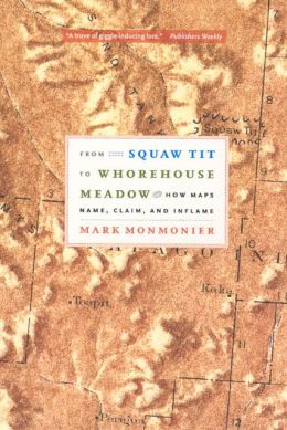 From Squaw Tit to Whorehouse Meadow: How Maps Name, Claim, and Inflame