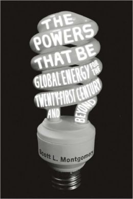 The Powers That Be: Global Energy for the Twenty-first Century and Beyond