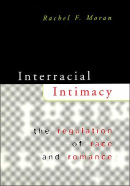 Interracial Intimacy: The Regulation of Race and Romance