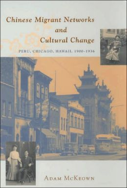 Chinese Migrant Networks and Cultural Change: Peru, Chicago, and Hawaii, 1900-1936
