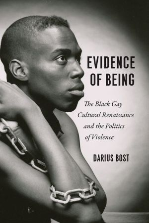 Book Evidence of Being: The Black Gay Cultural Renaissance and the Politics of Violence