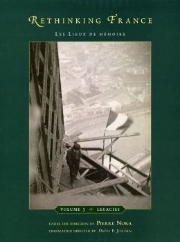 Rethinking France: Les Lieux de memoire, Volume 3: Legacies