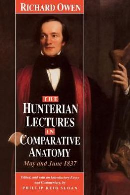 The Hunterian Lectures in Comparative Anatomy, May and June, 1837