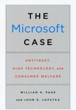 The Microsoft Case: Antitrust, High Technology, and Consumer Welfare