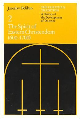 The Christian Tradition: A History of the Development of Doctrine, Volume 2: The Spirit of Eastern Christendom, 600-1700
