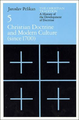Christian Tradition; A History of the Development of Doctrine, Volume 5: Christian Doctrine and Modern Culture (since 1700)