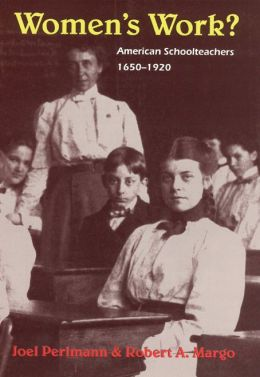 Women's Work?: American Schoolteachers, 1650-1920