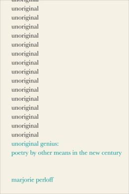 Unoriginal Genius: Poetry by Other Means in the New Century